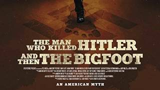 Quickie: The Man Who Killed Hitler and Then The Bigfoot #FantasiaFestival2018