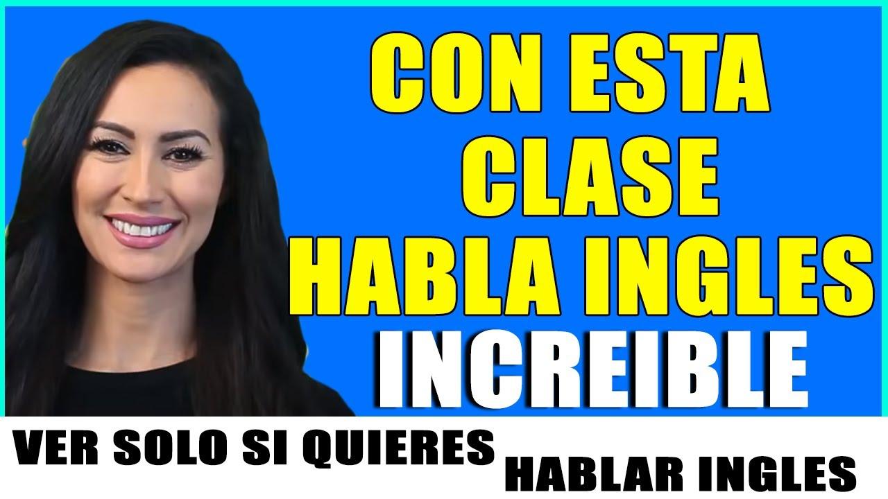 CON ESTA CLASE HABLA INGLES (INCREÍBLE) APRENDE INGLES MUY RAPIDO Y FÁCIL - CURSO DE INGLES COMPLETO