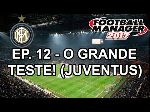 O Grande Teste! (Juventus) - Football Manager 2017 - Inter d