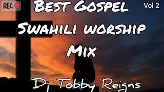 Swahili worship mix Vol 2 by Dj Tobby Reigns