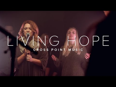 LIVING HOPE | CROSS POINT MUSIC | Official Music Video