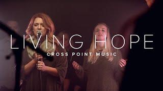 LIVING HOPE | CROSS POINT MUSIC | Official Music Video