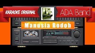 Video Ada Band - Manusia Bodoh (Musik Karaoke) download MP3, 3GP, MP4, WEBM, AVI, FLV Mei 2018