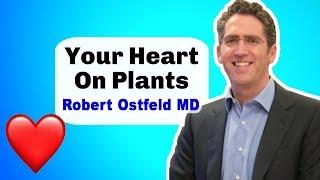 Plants Cure Heart Disease - Robert Ostfeld MD