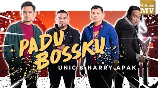 UNIC & Harry Apak - Padu Bossku (Official Music Video)
