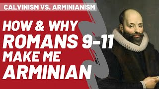 How Romans 9-11 Make Me Arminian // Calvinism vs. Arminianism