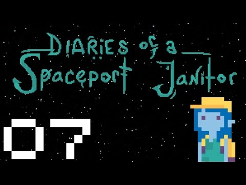 Diaries of a Spaceport Janitor - Gameplay Part 7