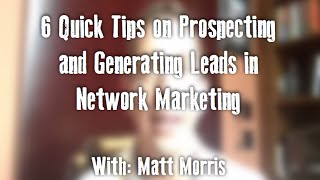 6 Quick Tips on Prospecting and Generating Leads in Network Marketing