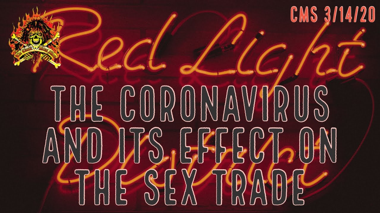 CMS HIGHLIGHT - The Effect Of The Coronavirus On The Sex Trade - 3 14 20
