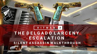 HITMAN 2 | The Delgado Larceny | Escalation | Level 1-3 | Silent Assassin | Walkthrough