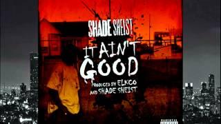 Shade Sheist It Ain't Good