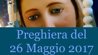 Preghiera del 26  Maggio 2017 | La luce di Maria