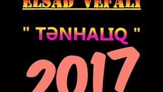 Elsad Vefali - Tenhaliq - ( Official Audio 2017 ) Yeni