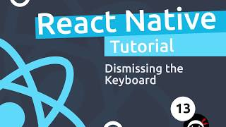 React Native Tutorial  #13 - Dismissing the Keyboard