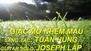 Giac Mo Nhiem Mau - Pham Tuan Hung - Guitar Solo - Joseph Lap !!