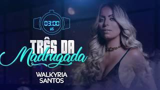 TRÊS DA MADRUGADA - WALKYRIA SANTOS