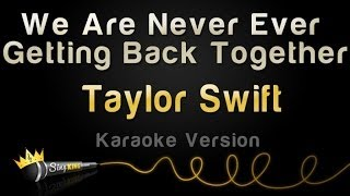 Repeat youtube video Taylor Swift - We Are Never Ever Getting Back Together (Karaoke Version)