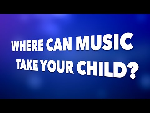 Where Can Music Take Your Child?