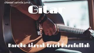 Karoke Aisyah Istri Rasulullah nada perempuan - Gitar lirik