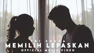 MEMILIH LEPASKAN - TRI SUAKA (OFFICIAL MUSIC VIDEO)