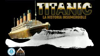 TITANIC: La Historia Insumergible - DOCUMENTAL