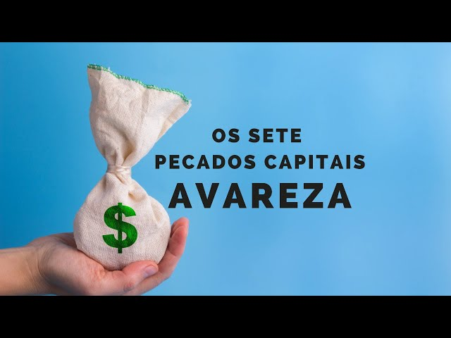 7 pecados capitais - Avareza