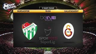 17.03.2019 Bursaspor-Galatasaray Maçı Hangi Kanalda Saat Kaçta? Bein Sports 1