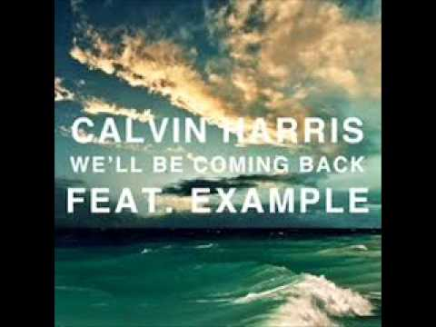 Calvin Harris ft. Example - We'll be coming back 10 hours