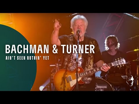 Bachman & Turner - Ain't Seen Nothin' Yet (Live At The Roseland Ballroom NYC)