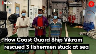 How Coast Guard Ship Vikram rescued 3 fishermen stuck at sea