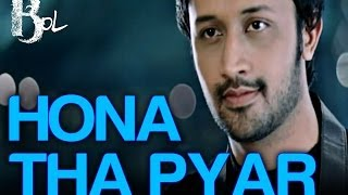 Download Hona Tha Pyar - Bol | Atif Aslam & Mahira Khan | Atif Aslam & Hadiqa Kiani MP3 song and Music Video