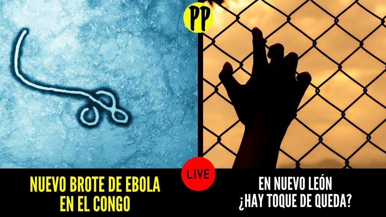 ¿Hay toque de queda en Nuevo León? / Brote de Ébola en el Congo / Noticias de hoy PP en Vivo