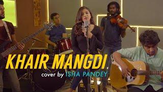 Khair Mangdi | cover by Isha Pandey | Sing Dil Se - Season 6 | Atif Aslam | Sachin-Jigar