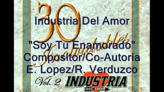 Industria Del Amor - Soy Tu Enamorado (Version con poema) Compositor/Co-Autor: E. Lopez/R. Verduzco