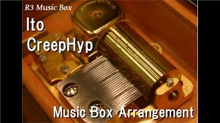 Ito/CreepHyp [Music Box]