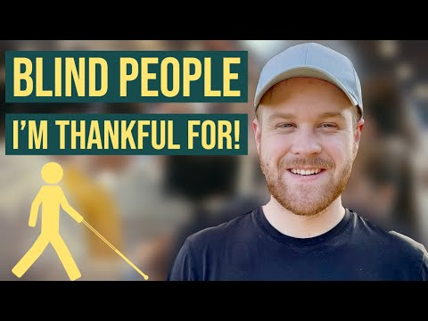 Blind People I'm Thankful For!
