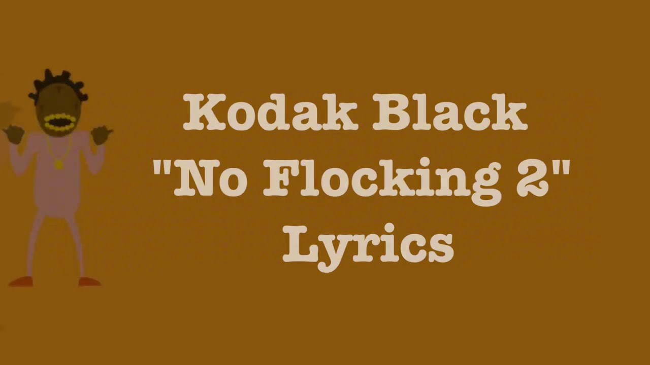 Download Kodak Black - No Flocking 2 [Lyrics] Bodak Orange