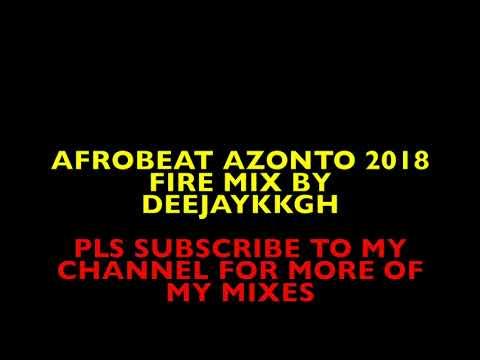 AFROBEATS AZONTO 2018 FIRE MIX BY DEEJAYKKGH