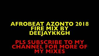 AFROBEATS AZONTO 2018 FIRE MIX BY DEEJAYKKGH