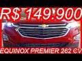 #SHOWROOM R$ 149.900 #Chevrolet #Equinox #Premier 2018 AT9 aro 19 #AWD 2.0 #Turbo 262 cv 37 kgfm