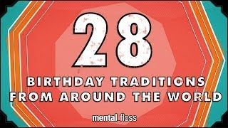 Repeat youtube video 28 Birthday Traditions From Around the World - mental_floss on YouTube (Ep.201)