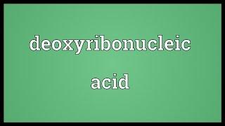 Deoxyribonucleic acid Meaning