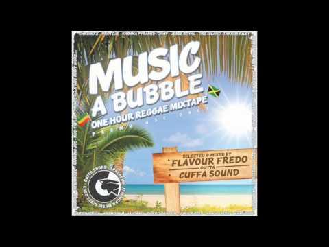 MUSIC A BUBBLE - Reggae mixtape selected by Flavour Fredo outta Cuffa Sound