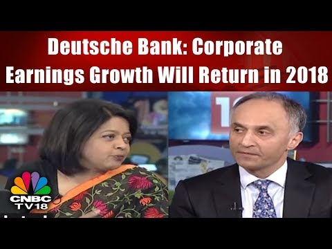 Deutsche Bank: Corporate Earnings Growth Will Return in 2018 | CNBC TV18