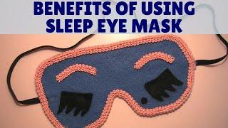 15 Benefits of Using Sleep Eye Mask