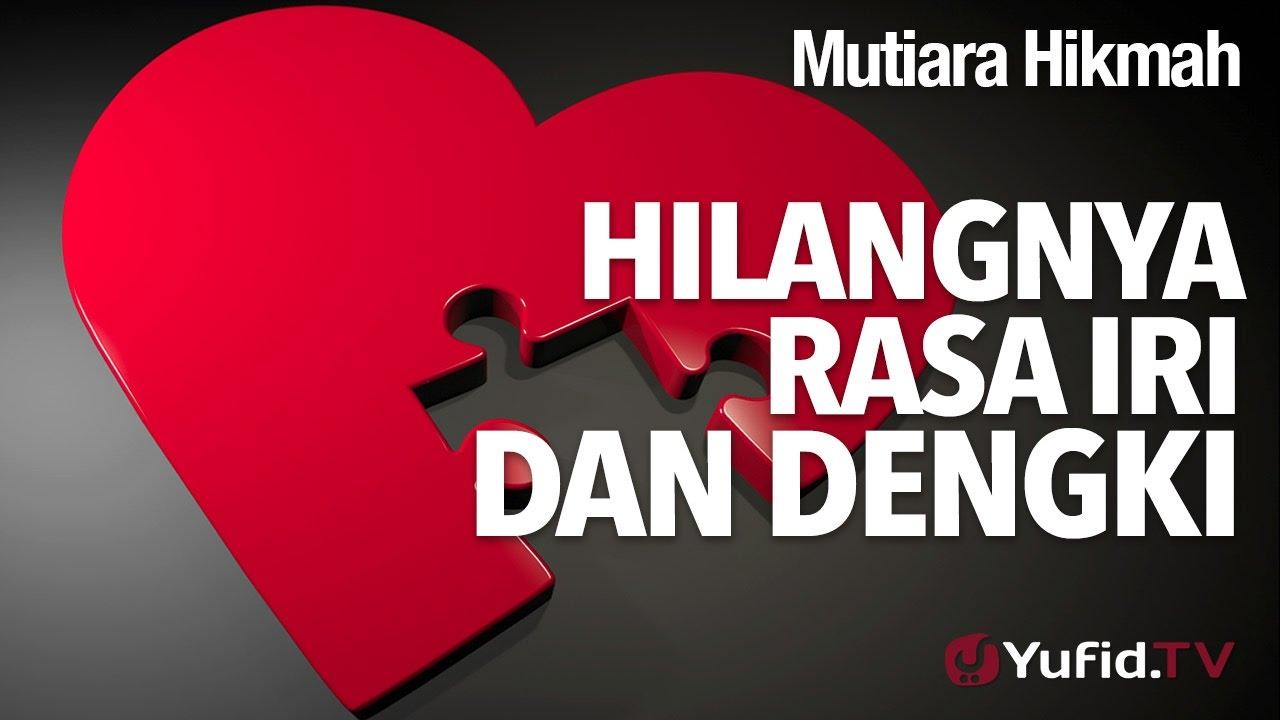 Mutiara Hikmah Hilangnya Rasa Iri Dan Dengki Ustadz Ahmad Zainuddin Lc
