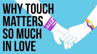 Why Touch Matters so Much in Love