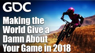 Making the World Give a Damn About Your Game in 2018