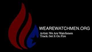 We Are Watchmen - Set it on Fire (Lyric Video)
