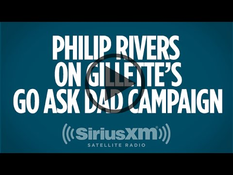 Philip Rivers on Gillette's Go Ask Dad Campaign // SiriusXM